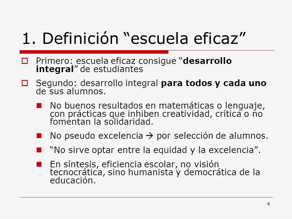 4 1. Definición escuela eficaz Primero: escuela eficaz consigue desarrollo integral de estudiantes Segundo: desarrollo integral para todos y cada uno