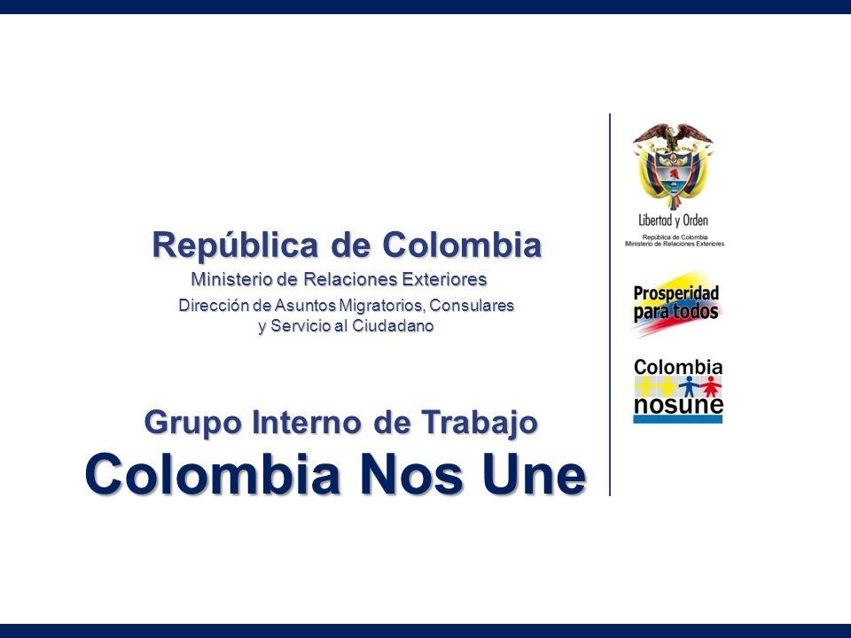 Colombia Nos Une República de Colombia Ministerio de Relaciones Exteriores Dirección de Asuntos Migratorios, Consulares y Servicio al Ciudadano Grupo