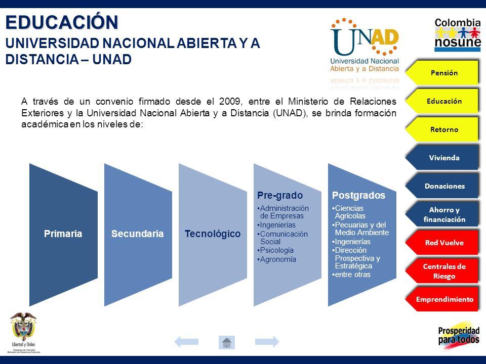 EDUCACIÓN UNIVERSIDAD NACIONAL ABIERTA Y A DISTANCIA – UNAD A través de un convenio firmado desde el 2009, entre el Ministerio de Relaciones Exteriore