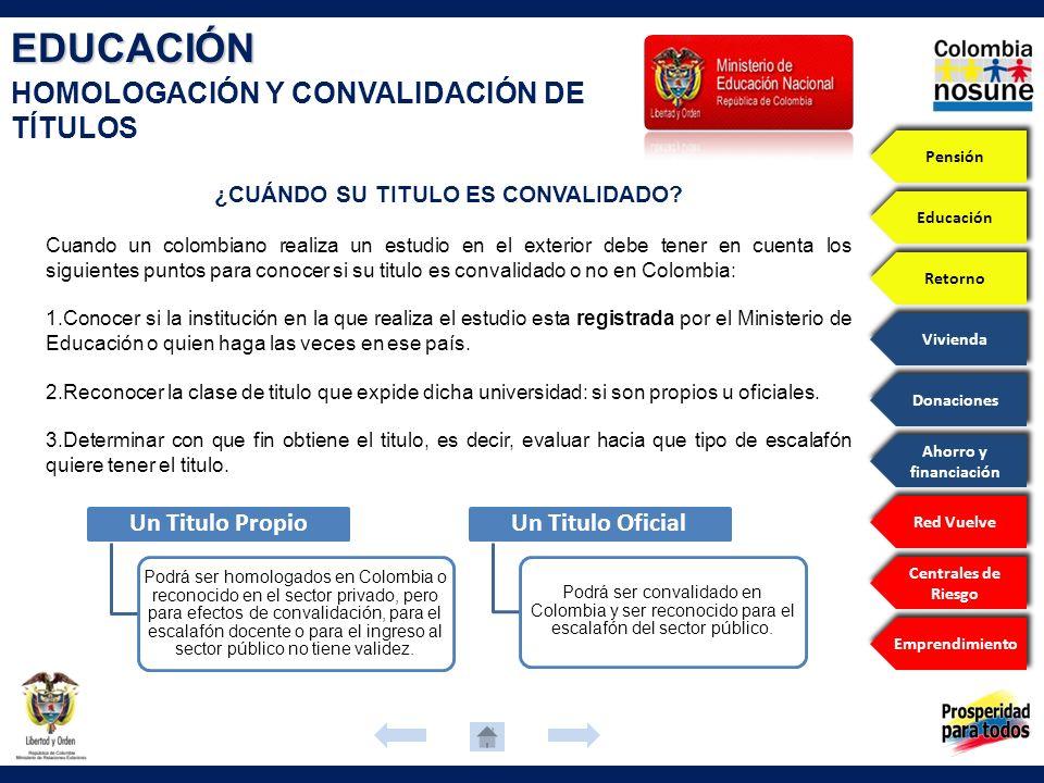 EDUCACIÓN HOMOLOGACIÓN Y CONVALIDACIÓN DE TÍTULOS ¿CUÁNDO SU TITULO ES CONVALIDADO? Cuando un colombiano realiza un estudio en el exterior debe tener