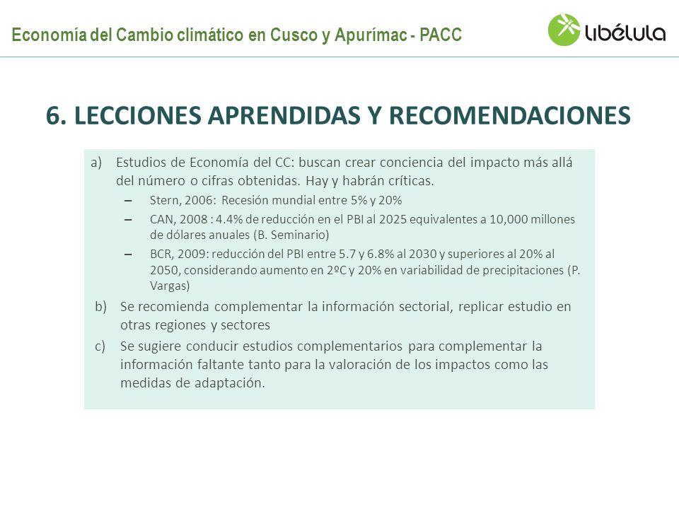 6. LECCIONES APRENDIDAS Y RECOMENDACIONES a)Estudios de Economía del CC: buscan crear conciencia del impacto más allá del número o cifras obtenidas. H