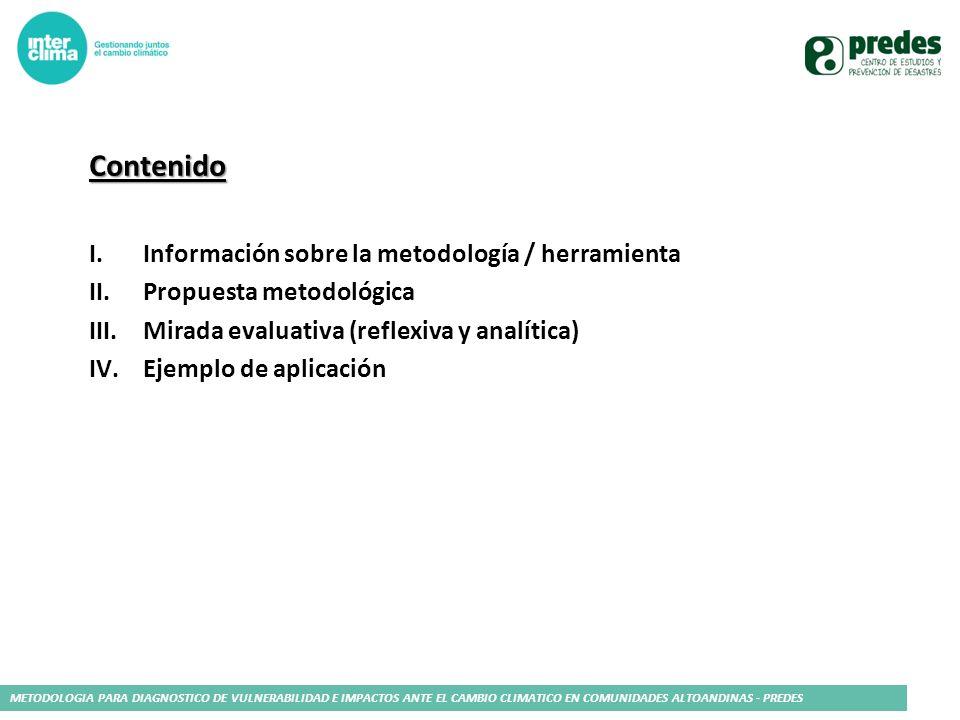 METODOLOGIA PARA DIAGNOSTICO DE VULNERABILIDAD E IMPACTOS ANTE EL CAMBIO CLIMATICO EN COMUNIDADES ALTOANDINAS - PREDES Contenido I.Información sobre l