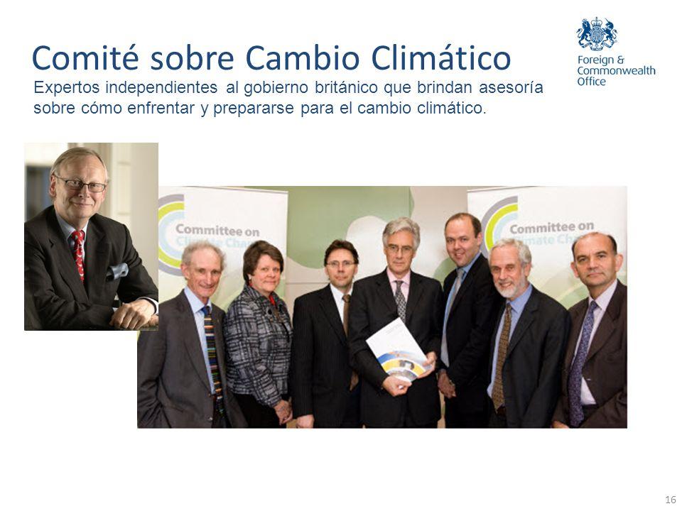 16 Comité sobre Cambio Climático Expertos independientes al gobierno británico que brindan asesoría sobre cómo enfrentar y prepararse para el cambio c