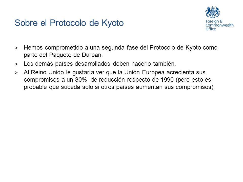 Sobre el Protocolo de Kyoto > Hemos comprometido a una segunda fase del Protocolo de Kyoto como parte del Paquete de Durban. > Los demás países desarr