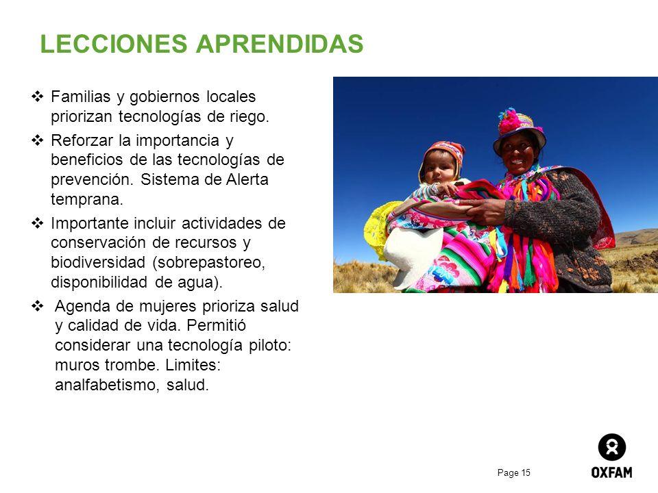 Page 15 LECCIONES APRENDIDAS Familias y gobiernos locales priorizan tecnologías de riego. Reforzar la importancia y beneficios de las tecnologías de p