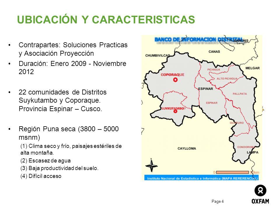 Page 4 UBICACIÓN Y CARACTERISTICAS Contrapartes: Soluciones Practicas y Asociación Proyección Duración: Enero 2009 - Noviembre 2012 22 comunidades de