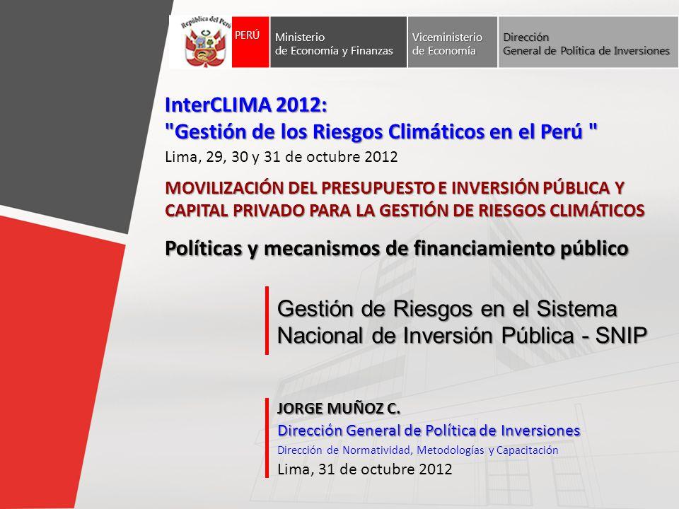Gestión de Riesgos en el Sistema Nacional de Inversión Pública - SNIP JORGE MUÑOZ C. Dirección General de Política de Inversiones Dirección de Normati