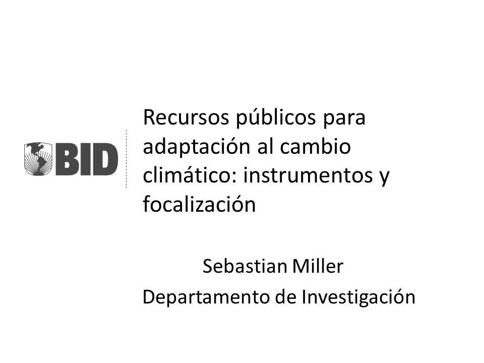 Recursos públicos para adaptación al cambio climático: instrumentos y focalización Sebastian Miller Departamento de Investigación