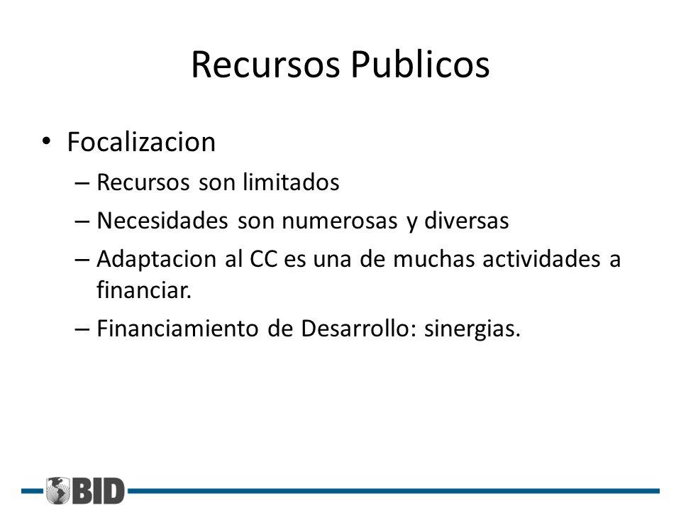 Recursos Publicos Focalizacion – Recursos son limitados – Necesidades son numerosas y diversas – Adaptacion al CC es una de muchas actividades a finan