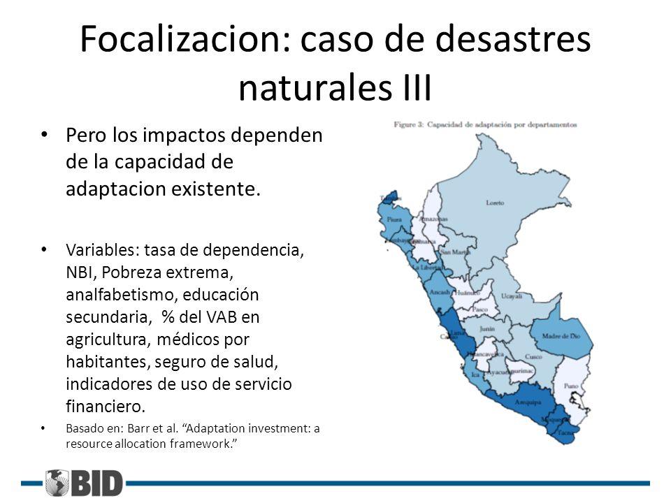 Focalizacion: caso de desastres naturales III Pero los impactos dependen de la capacidad de adaptacion existente. Variables: tasa de dependencia, NBI,