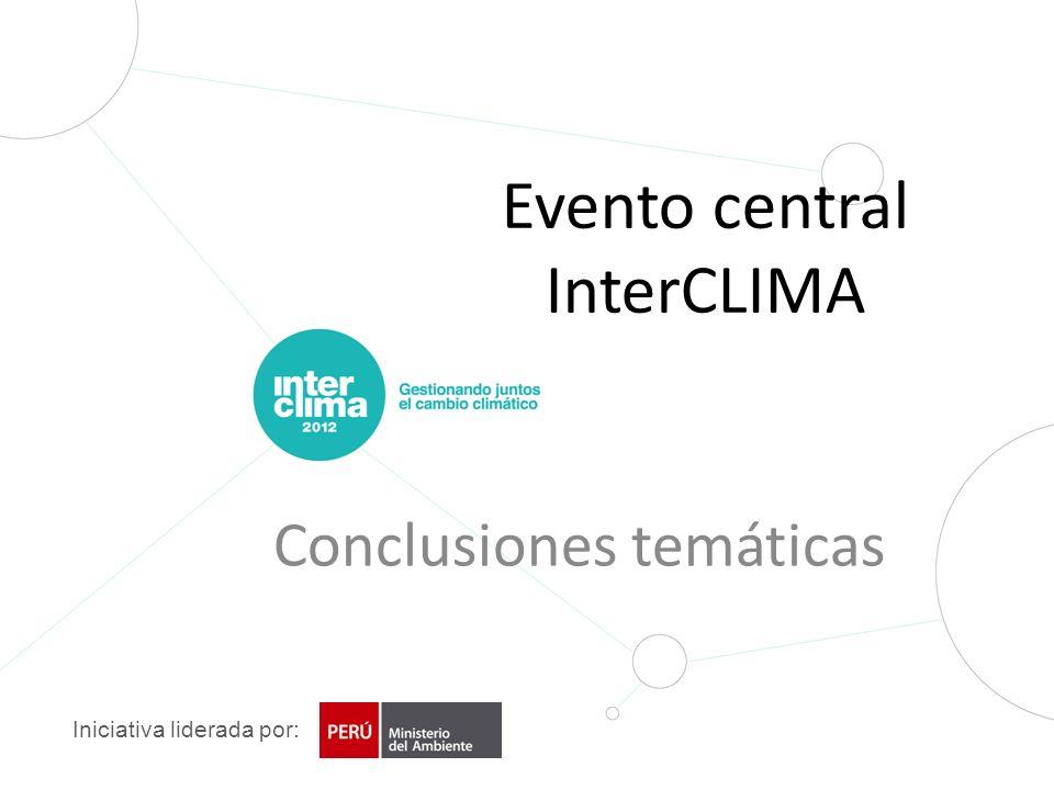 Iniciativa liderada por: Evento central InterCLIMA Conclusiones temáticas