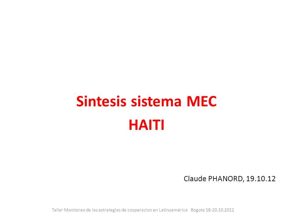 Sintesis sistema MEC HAITI Claude PHANORD, 19.10.12 Taller Monitoreo de las estrategias de cooperacion en Latinoamérica Bogota 18-20.10.2012