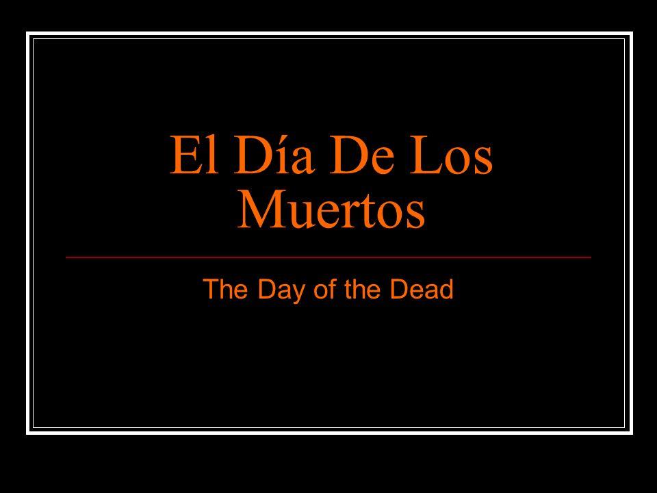El Día De Los Muertos The Day of the Dead
