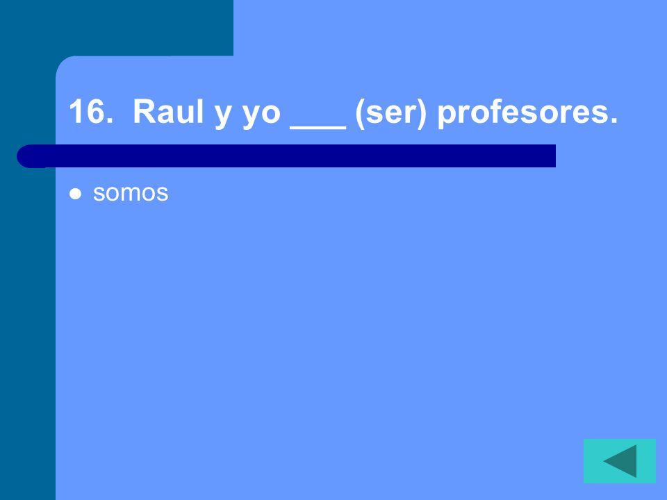 15. Tú y yo ___ (ser) de Venezuela. somos