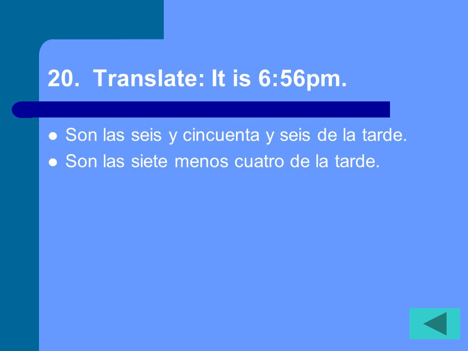 19. Translate: It is 1:15. Es la una y cuarto.