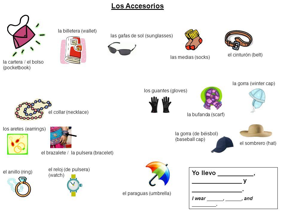 el anillo (ring) Los Accesorios el cinturón (belt) Yo llevo __________, ______________ y ______________. I wear ______, ______, and _________. la cart