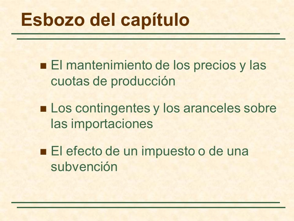 Esbozo del capítulo El mantenimiento de los precios y las cuotas de producción Los contingentes y los aranceles sobre las importaciones El efecto de un impuesto o de una subvención