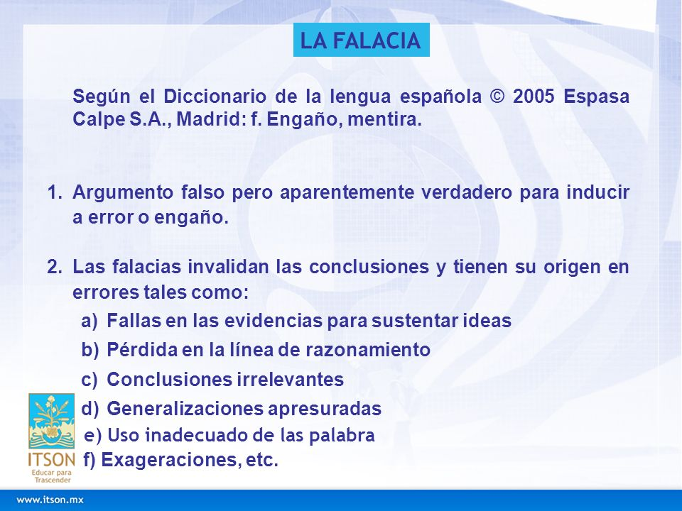 Según el Diccionario de la lengua española © 2005 Espasa Calpe S.A., Madrid: f. Engaño, mentira. 1.Argumento falso pero aparentemente verdadero para i