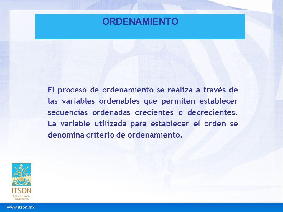 ORDENAMIENTO El proceso de ordenamiento se realiza a través de las variables ordenables que permiten establecer secuencias ordenadas crecientes o decr