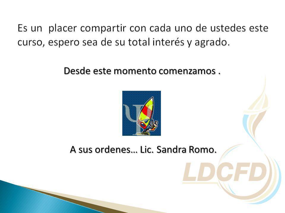 Desde este momento comenzamos. A sus ordenes… Lic. Sandra Romo. A sus ordenes… Lic. Sandra Romo.