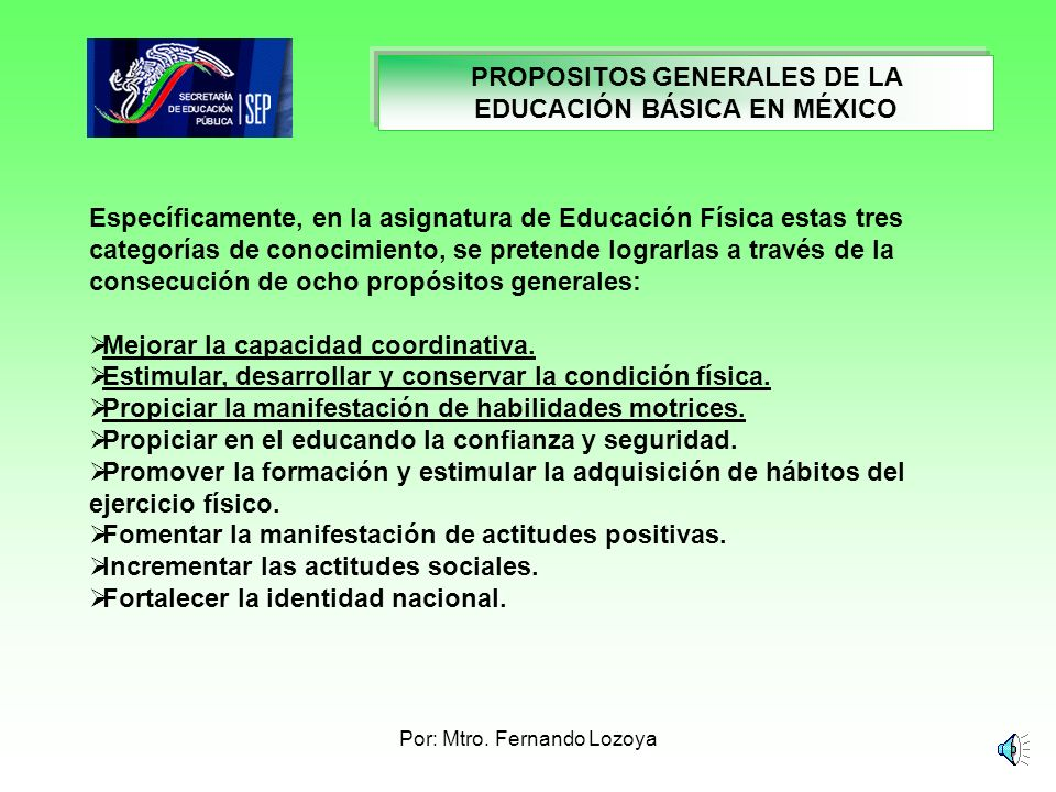 Por: Mtro. Fernando Lozoya PROPOSITOS GENERALES DE LA EDUCACIÓN BÁSICA EN MÉXICO Propósitos generales de la Educación Básica en México: Se establece p