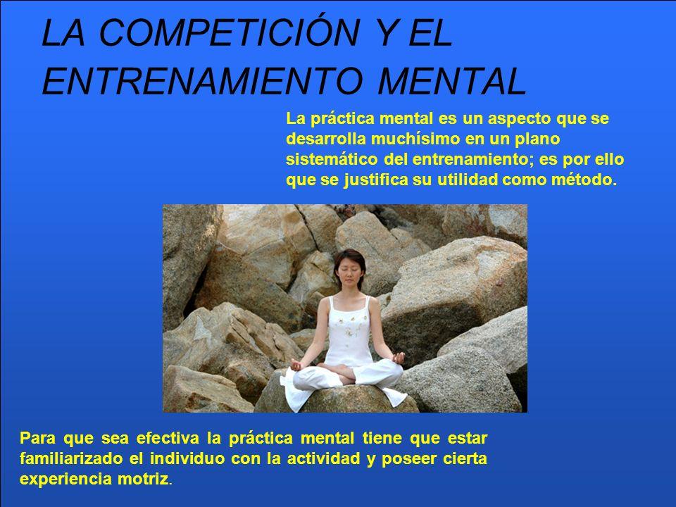 LA COMPETICIÓN Y EL ENTRENAMIENTO MENTAL La práctica mental es un aspecto que se desarrolla muchísimo en un plano sistemático del entrenamiento; es po