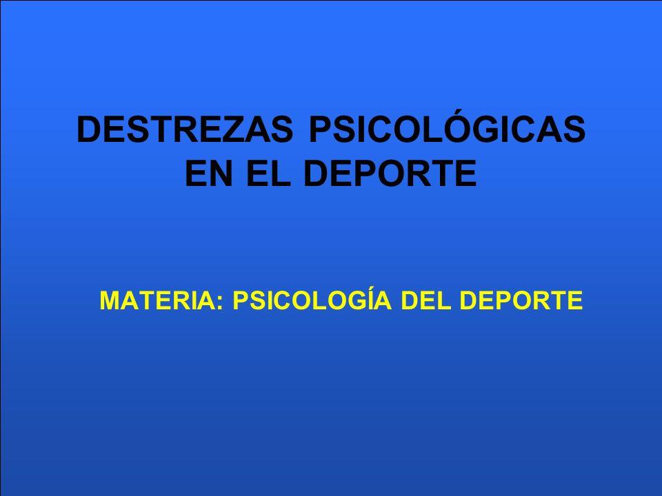 DESTREZAS PSICOLÓGICAS EN EL DEPORTE MATERIA: PSICOLOGÍA DEL DEPORTE