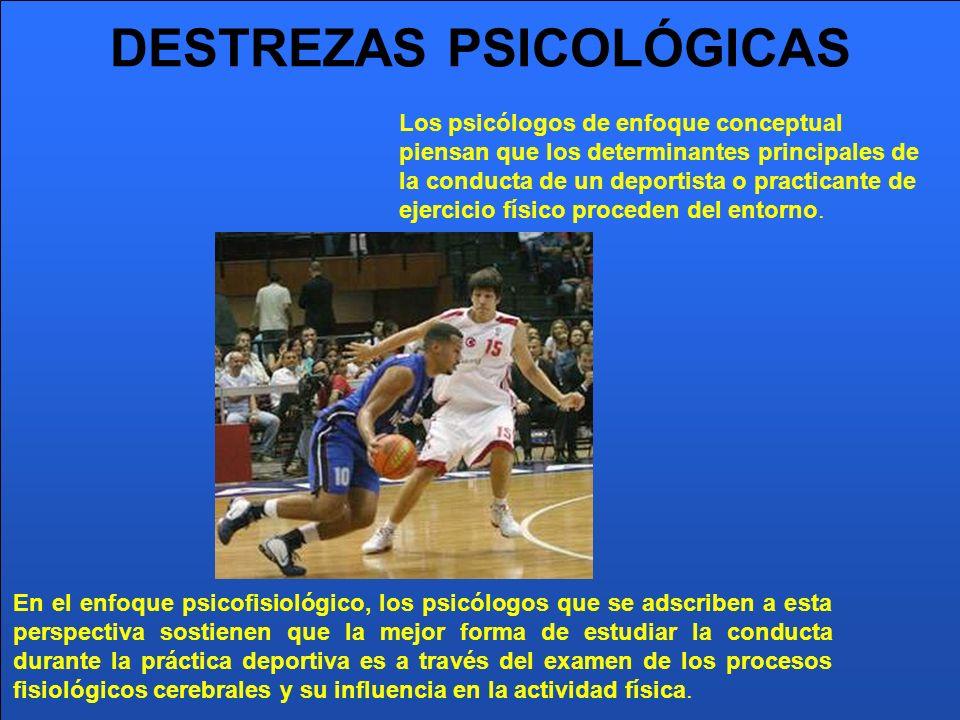 DESTREZAS PSICOLÓGICAS En el enfoque psicofisiológico, los psicólogos que se adscriben a esta perspectiva sostienen que la mejor forma de estudiar la