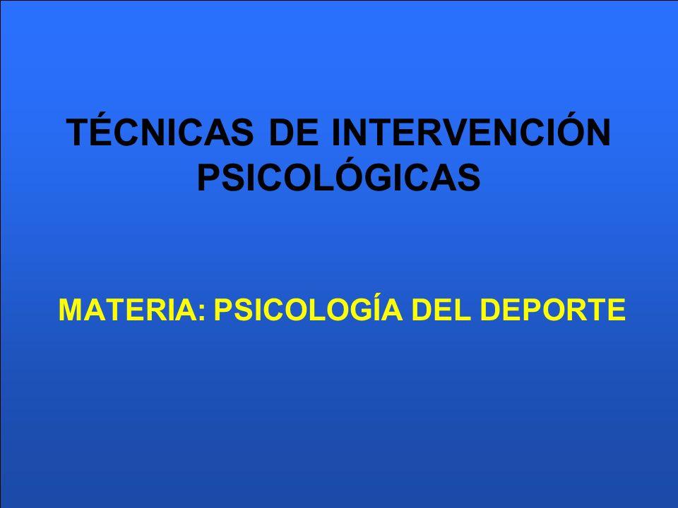 TÉCNICAS DE INTERVENCIÓN PSICOLÓGICAS MATERIA: PSICOLOGÍA DEL DEPORTE