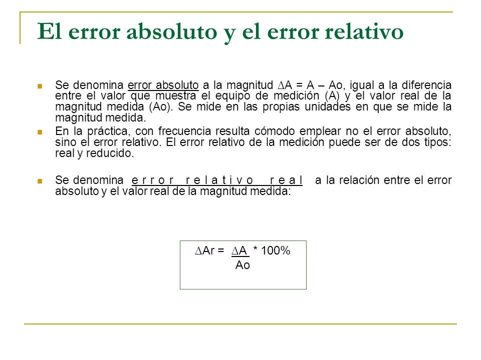 Se denomina error absoluto a la magnitud A = A – Ao, igual a la diferencia entre el valor que muestra el equipo de medición (A) y el valor real de la