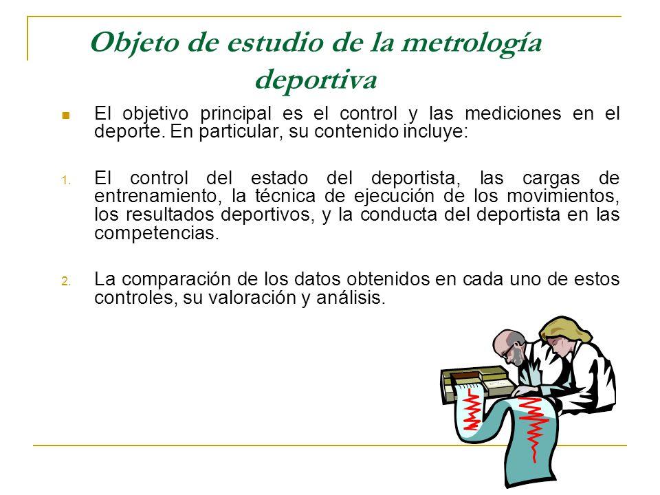 Objeto de estudio de la metrología deportiva El objetivo principal es el control y las mediciones en el deporte. En particular, su contenido incluye: