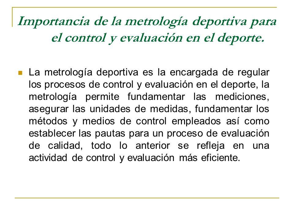 Importancia de la metrología deportiva para el control y evaluación en el deporte. La metrología deportiva es la encargada de regular los procesos de
