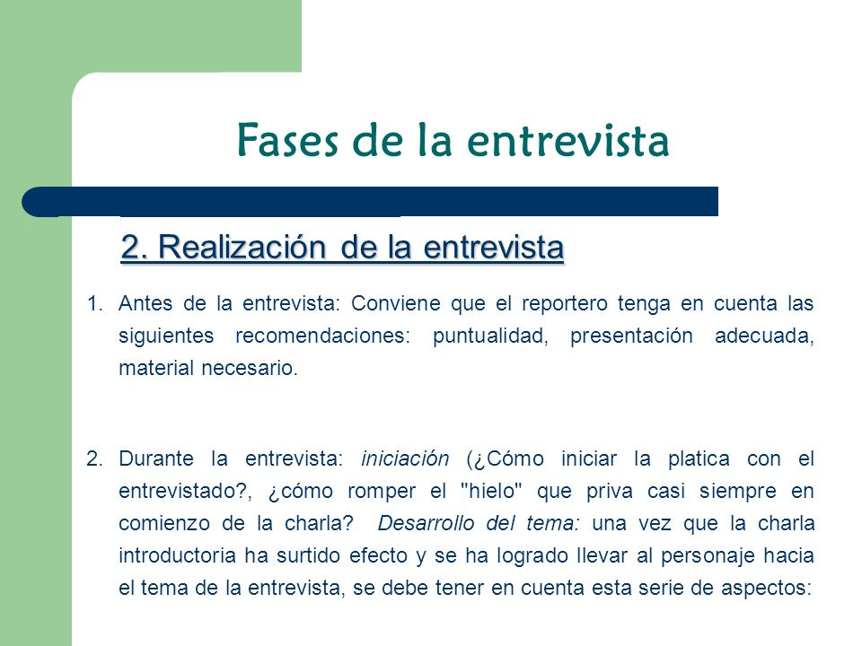1.Antes de la entrevista: Conviene que el reportero tenga en cuenta las siguientes recomendaciones: puntualidad, presentación adecuada, material neces