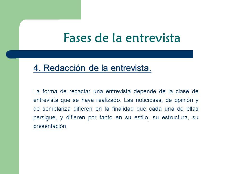 4. Redacción de la entrevista. La forma de redactar una entrevista depende de la clase de entrevista que se haya realizado. Las noticiosas, de opinión