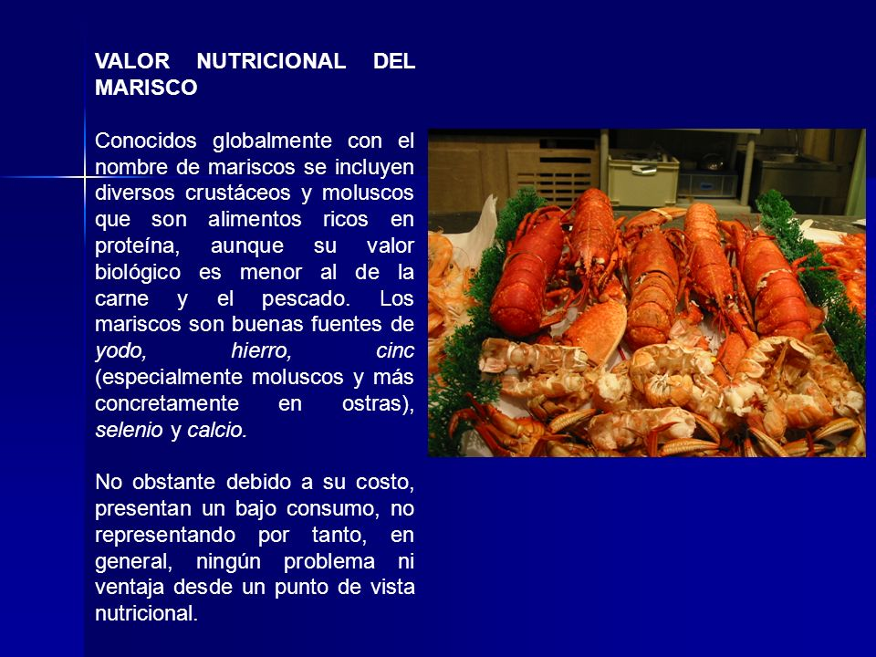 VALOR NUTRICIONAL DEL MARISCO Conocidos globalmente con el nombre de mariscos se incluyen diversos crustáceos y moluscos que son alimentos ricos en pr