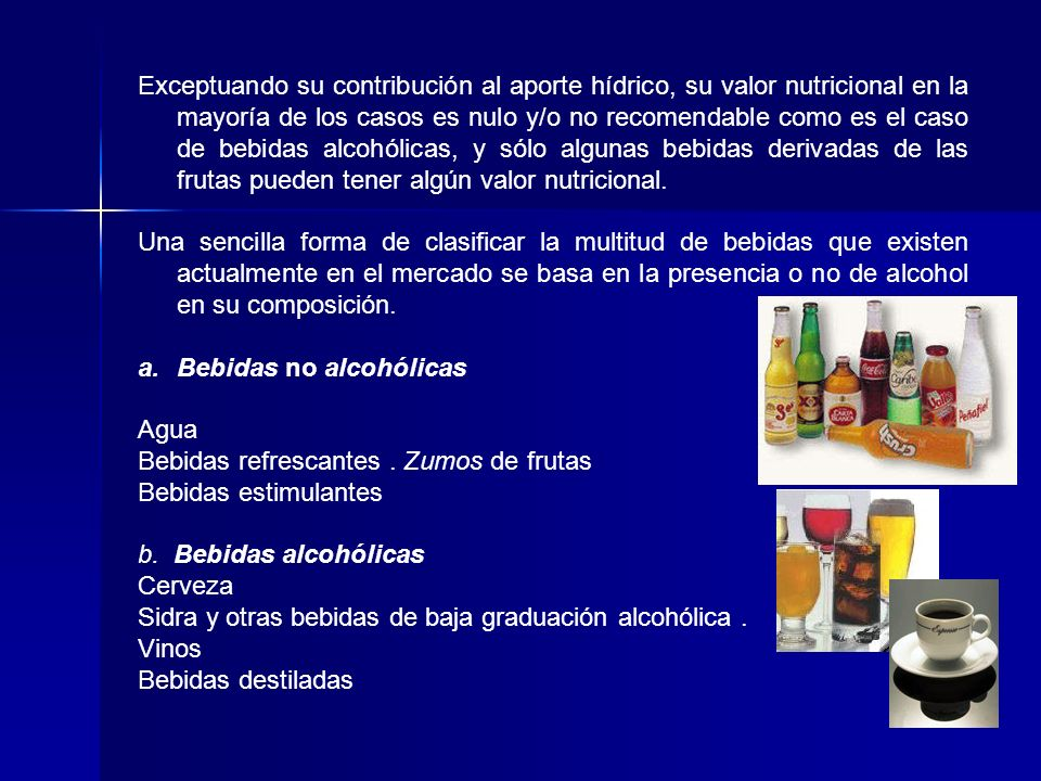 Exceptuando su contribución al aporte hídrico, su valor nutricional en la mayoría de los casos es nulo y/o no recomendable como es el caso de bebidas