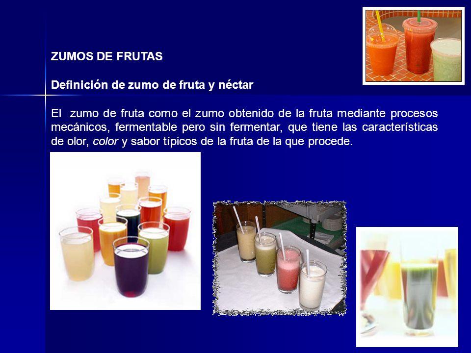 ZUMOS DE FRUTAS Definición de zumo de fruta y néctar El zumo de fruta como el zumo obtenido de la fruta mediante procesos mecánicos, fermentable pero