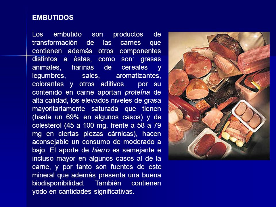 EMBUTIDOS Los embutido son productos de transformación de las carnes que contienen además otros componentes distintos a éstas, como son: grasas animal