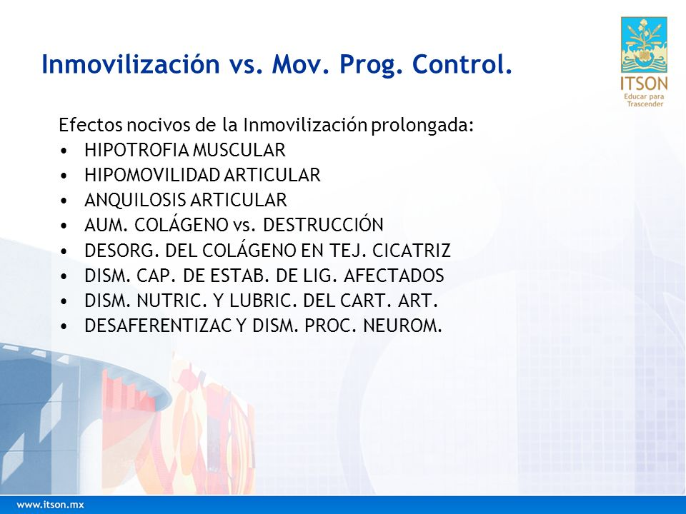 Inmovilización vs. Mov. Prog. Control. Efectos nocivos de la Inmovilización prolongada: HIPOTROFIA MUSCULAR HIPOMOVILIDAD ARTICULAR ANQUILOSIS ARTICUL
