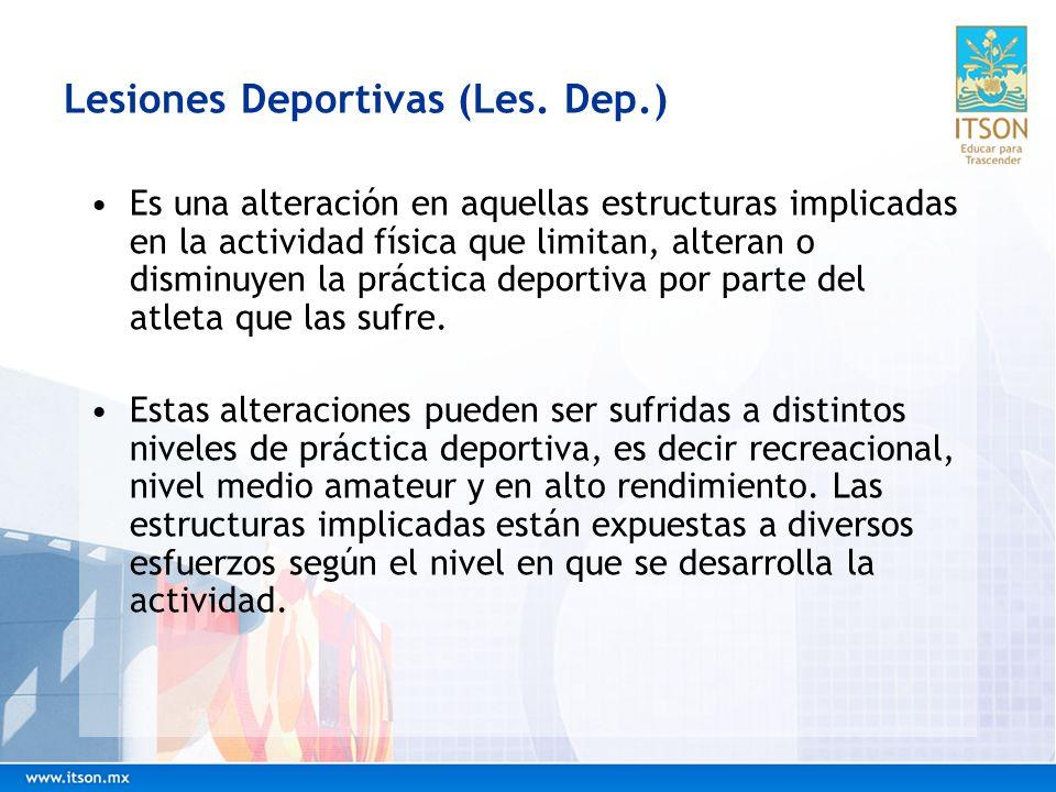 Lesiones Deportivas (Les. Dep.) Es una alteración en aquellas estructuras implicadas en la actividad física que limitan, alteran o disminuyen la práct