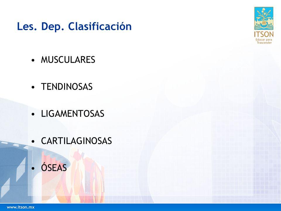 Les. Dep. Clasificación MUSCULARES TENDINOSAS LIGAMENTOSAS CARTILAGINOSAS ÓSEAS