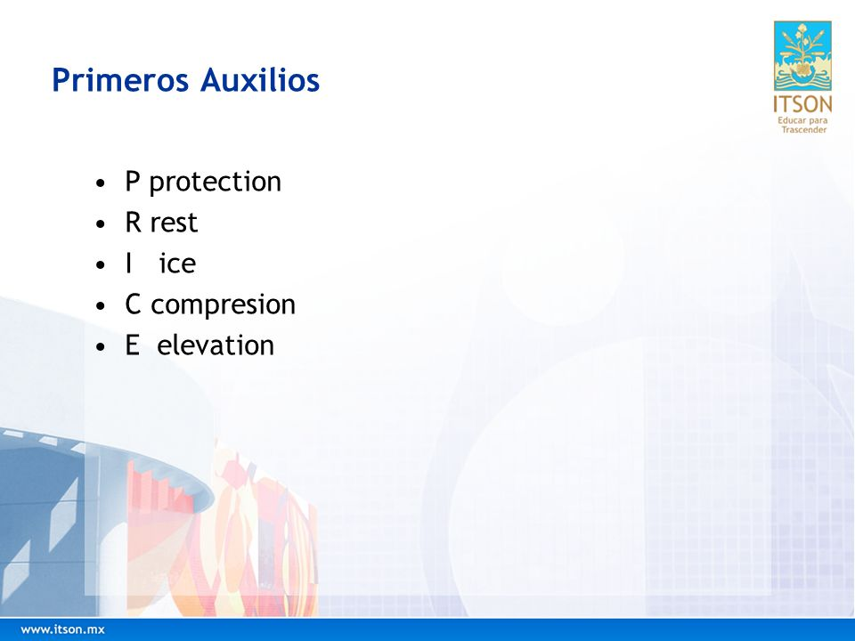 Primeros Auxilios P protection R rest I ice C compresion E elevation