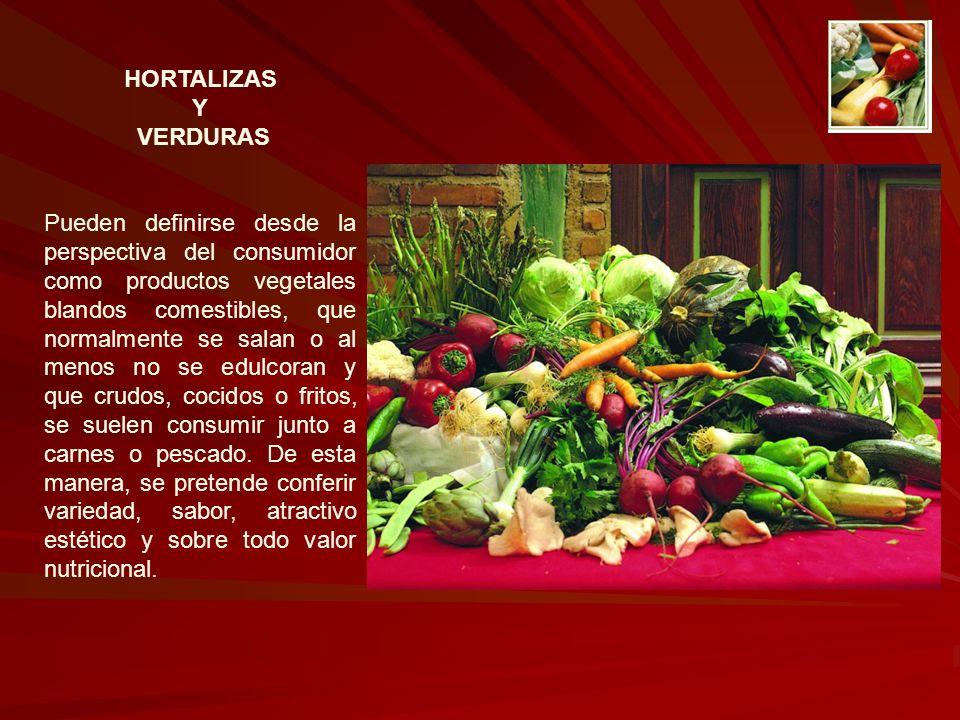 HORTALIZAS Y VERDURAS Pueden definirse desde la perspectiva del consumidor como productos vegetales blandos comestibles, que normalmente se salan o al