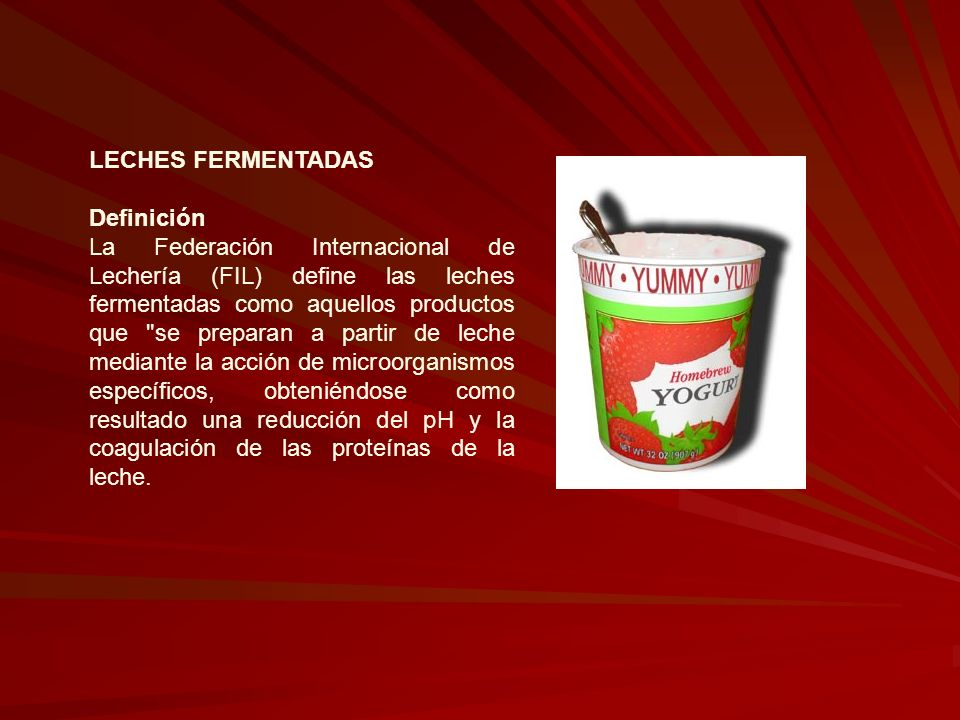 LECHES FERMENTADAS Definición La Federación Internacional de Lechería (FIL) define las leches fermentadas como aquellos productos que