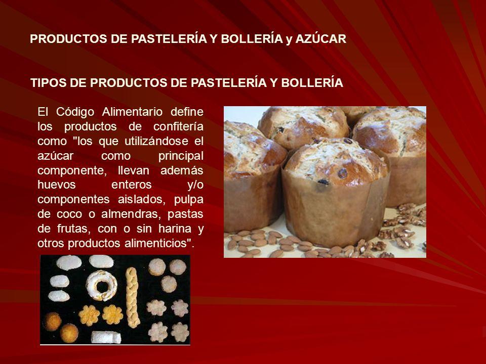 PRODUCTOS DE PASTELERÍA Y BOLLERÍA y AZÚCAR TIPOS DE PRODUCTOS DE PASTELERÍA Y BOLLERÍA El Código Alimentario define los productos de confitería como