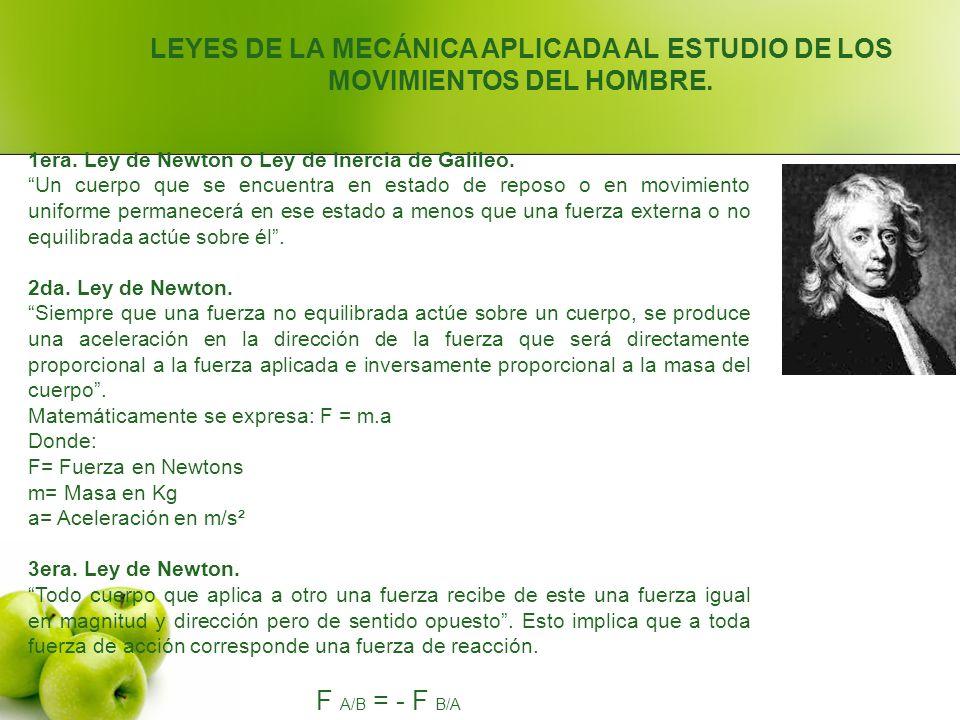 LEYES DE LA MECÁNICA APLICADA AL ESTUDIO DE LOS MOVIMIENTOS DEL HOMBRE. 1era. Ley de Newton o Ley de Inercia de Galileo. Un cuerpo que se encuentra en