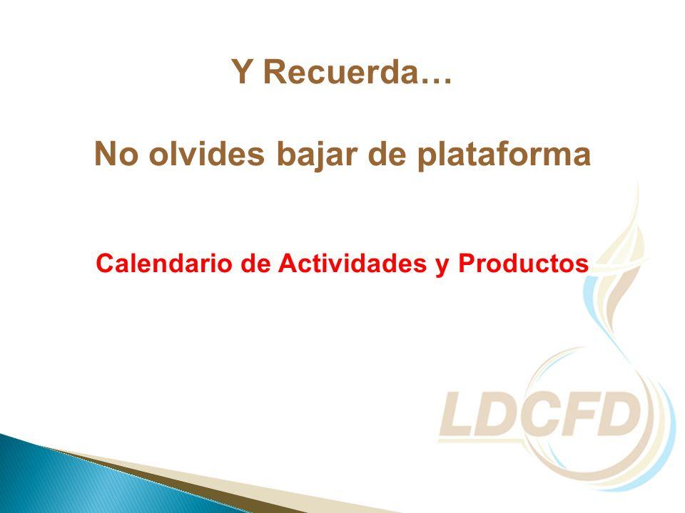 Y Recuerda… No olvides bajar de plataforma Calendario de Actividades y Productos