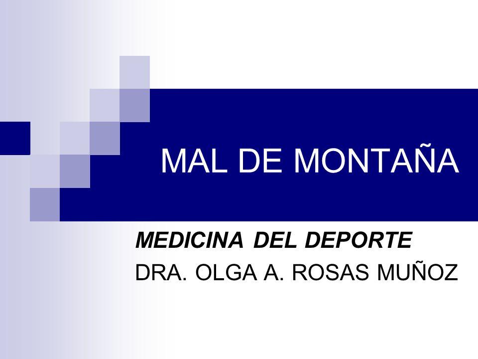MAL DE MONTAÑA El mal de montaña es un síndrome complejo que fue descrito como Enfermedad de la Puna por José de Acosta, en 1590, en los páramos andinos.