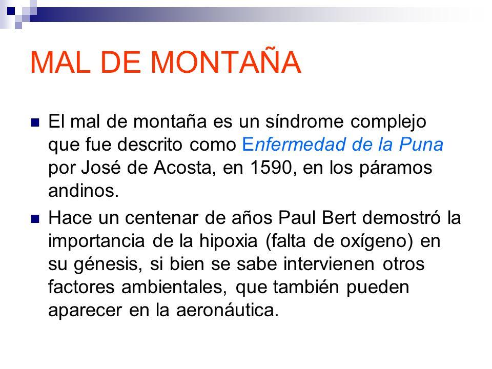 MAL DE MONTAÑA El mal de montaña es un síndrome complejo que fue descrito como Enfermedad de la Puna por José de Acosta, en 1590, en los páramos andin