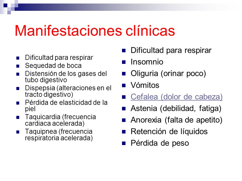 Manifestaciones clínicas Dificultad para respirar Sequedad de boca Distensión de los gases del tubo digestivo Dispepsia (alteraciones en el tracto dig